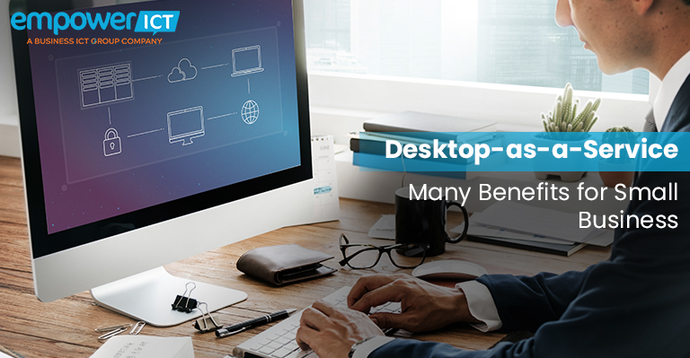 Desktop-as-a-Service – Many Benefits for Small Business